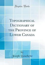 Topographical Dictionary of the Province of Lower Canada (Classic Reprint) by Joseph Bouchette image