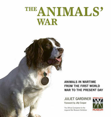 The Animals' War: Animals in Wartime from the First World War to the Present Day by Juliet Gardiner image