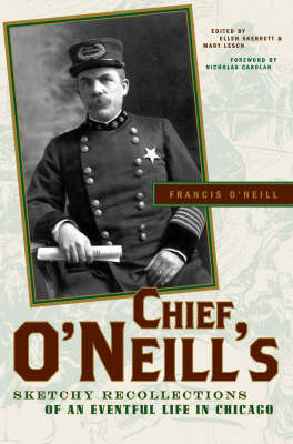 Chief O'Neill's Sketchy Recollections of an Eventful Life in Chicago by Francis O'Neill