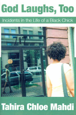 God Laughs, Too: Incidents in the Life of a Black Chick by Tahira Chloe Mahdi