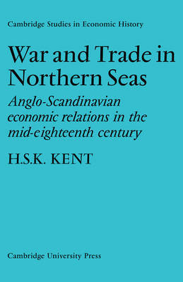 War and Trade in Northern Seas by H.S.K. Kent
