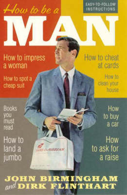 How to be a Man by John Birmingham