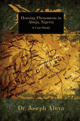 Housing Phenomena in Abuja, Nigeria: A Case Study by Dr. Joseph Aluya