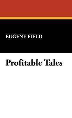 Profitable Tales by Eugene Field