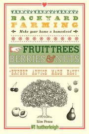 Backyard Farming: Fruit Trees, Berries & Nuts by Kim Pezza
