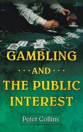 Gambling and the Public Interest by Peter Collins