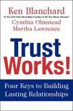 Trust Works! by Ken Blanchard