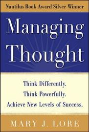 Managing Thought: Think Differently. Think Powerfully. Achieve New Levels of Success by Mary J. Lore image