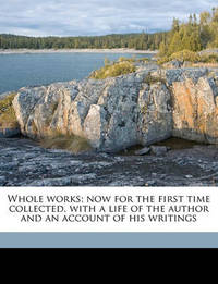 Whole Works; Now for the First Time Collected, with a Life of the Author and an Account of His Writings by James Ussher
