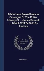 Bibliotheca Boswelliana, a Catalogue of the Entire Library of ... James Boswell ..., Which Will Be Sold by Auction by * Anonymous image