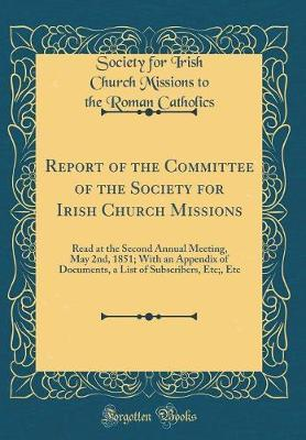 Report of the Committee of the Society for Irish Church Missions by Society for Irish Church Miss Catholics