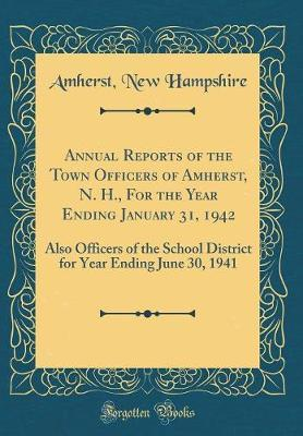 Annual Reports of the Town Officers of Amherst, N. H., for the Year Ending January 31, 1942 by Amherst New Hampshire