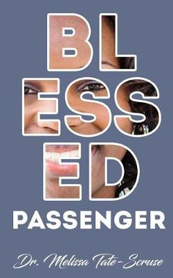 Blessed Passenger by Dr Melissa Tate-Scruse