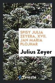 Spisy Julia Zeyera, XVII. Jan Maria Plojhar by Julius Zeyer image