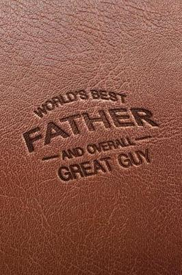 World's Best Father and Overall Great Guy by Bill Name Notebooks