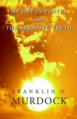 My Life in Poetry & the Absolute Truth by Franklin D. Murdock image
