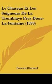 Le Chateau Et Les Seigneurs de La Tremblaye Pres Doue-La-Fontaine (1893) by Francois Chamard image