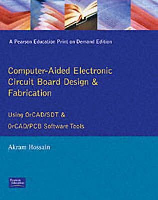 Computer Aided Electronic Circuit Board Design and Fabrication by Akram Hossain