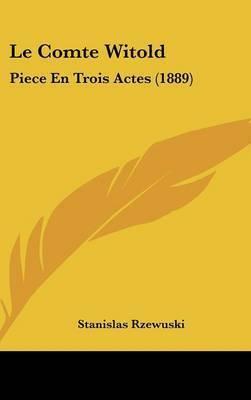 Le Comte Witold: Piece En Trois Actes (1889) by Stanislas Rzewuski