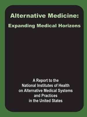 Alternative Medicine: Expanding Medical Horizons by A Report to the National Institutes of H