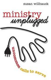 Ministry Unplugged by Susan Willhauck