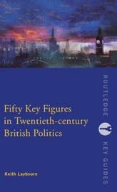 Fifty Key Figures in Twentieth Century British Politics by Keith Laybourn