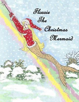 Flossie the Christmas Mermaid by Flossie Ward