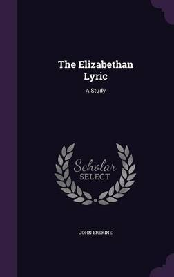 The Elizabethan Lyric by John Erskine