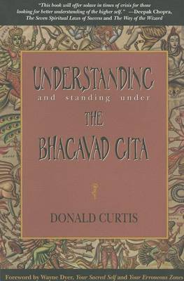 Understanding and Standing Under the Bhagavad Gita by Donald Curtis