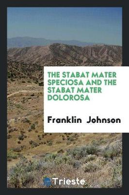 The Stabat Mater Speciosa and the Stabat Mater Dolorosa by Franklin Johnson image