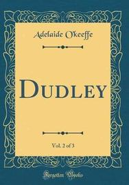 Dudley, Vol. 2 of 3 (Classic Reprint) by Adelaide O'Keeffe image