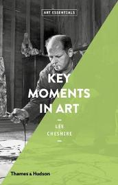 Key Moments in Art by Lee Cheshire