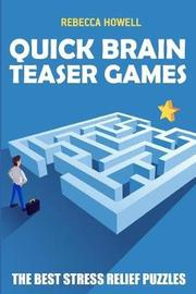 Quick Brain Teaser Games by Rebecca Howell