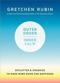 Outer Order, Inner Calm by Gretchen Rubin
