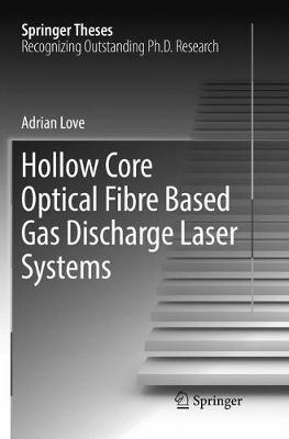 Hollow Core Optical Fibre Based Gas Discharge Laser Systems by Adrian Love