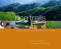 p Rice Trails: A Journey Through the Ricelands of Asia and Australia by Tony Wheeler