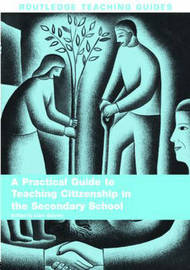 A Practical Guide to Teaching Citizenship in the Secondary School