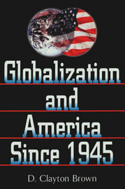 Globalization and America Since 1945 by D.Clayton Brown image