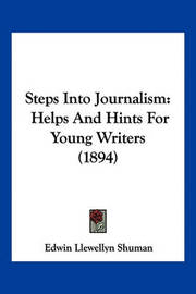 Steps Into Journalism: Helps and Hints for Young Writers (1894) by Edwin Llewellyn Shuman