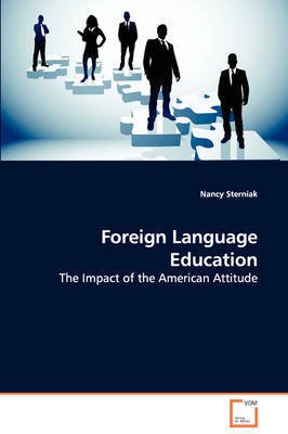 Foreign Language Education - The Impact of the American Attitude by Nancy Sterniak