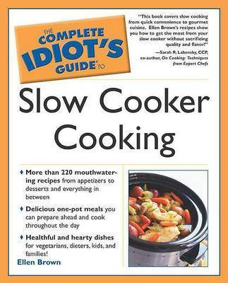 The Complete Idiot's Guide to Slow Cooking by Ellen Brown