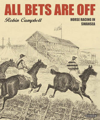 All Bets are Off: Horse Racing in Swansea by R Campbell