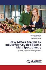 Heavy Metals Analysis by Inductively Coupled Plasma Mass Spectrometry by Fattepurkar Sameer