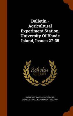 Bulletin - Agricultural Experiment Station, University of Rhode Island, Issues 27-35
