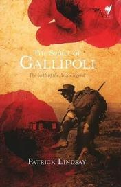 Spirit of Gallipoli by Patrick Lindsay