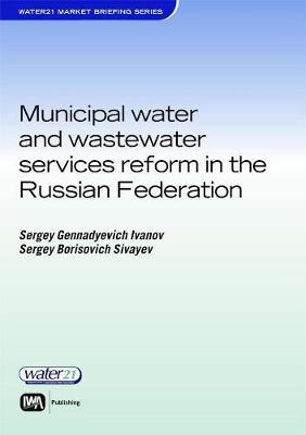 Municipal Water and Wastewater Services Reform in the Russian Federation by Sergey Gennadyevich Ivanov