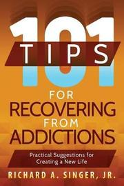 101 Tips for Recovering from Addictions by Richard A. Singer image