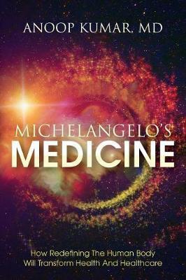 Michelangelo's Medicine by MD Anoop Kumar