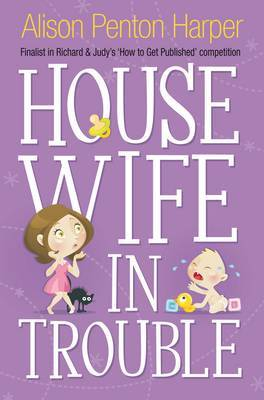 Housewife in Trouble by Alison Penton Harper