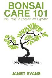 Bonsai Care 101 by Janet Evans